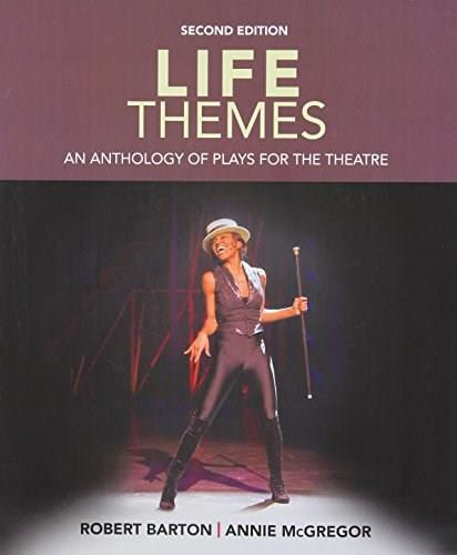 Life Themes: An Anthology of Plays for the Theatre, by Barton, 2nd Edition 9781285463575