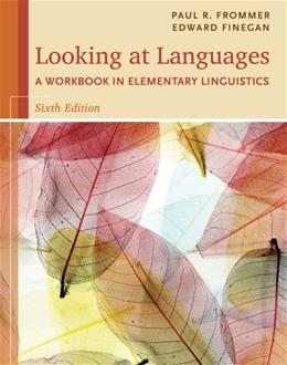 Looking at Languages: A Workbook in Elementary Linguistics, by Frommer, 6th Edition, Workbook 9781285463582