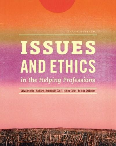 Issues and Ethics in the Helping Professions, by Corey, 9th Edition 9 PKG 9781285464749