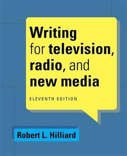 Writing for Television, Radio, and New Media (Cengage Series in Broadcast and Production) 11 9781285465074