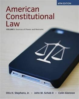 American Constitutional Law, by Stephens, 6th Editin, Volume I, Sources of Power and Restraint 9781285736914