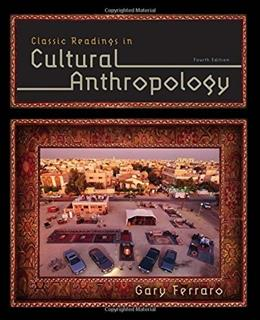Classic Readings in Cultural Anthropology, by Ferraro, 4th Edition 9781285738505