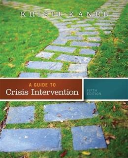 Guide to Crisis Intervention, by Kanel, 5th Edition 5 PKG 9781285739892