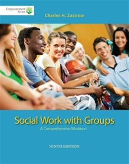 Social Work with Groups: A Comprehensive Worktext, by Zastrow, 9th Edition 9 PKG 9781285746746