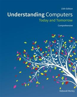 Understanding Computers: Today and Tomorrow, Comprehensive 15 9781285767277