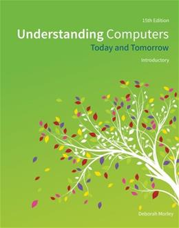Understanding Computers: Today and Tomorrow, by Morley, 15th Edition, Introductory 9781285767307