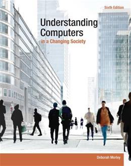 Understanding Computers in a Changing Society, by Morley, 6th Edition 9781285767710