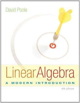 Linear Algebra: A Modern Introduction, by Poole, 4th Edition, Student Solutions Manual 9781285841953