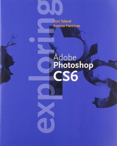 Exploring Adobe Photoshop CS6, by Toland PKG 9781285843735