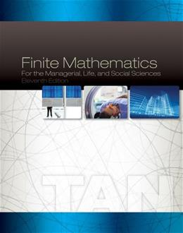 Finite Mathematics for the Managerial, Life, and Social Sciences, by Tan, Solutions Manual 9781285845722