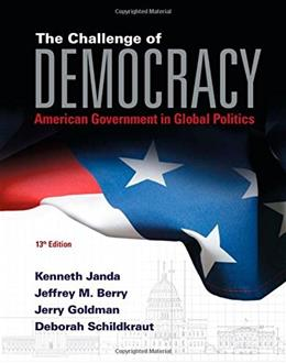 Challenge of Democracy: American Government in Global Politics, by Janda, 13th Edition 13 PKG 9781285852973