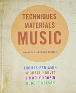 Techniques and Materials of Music: From the Common Practice Period Through the 20th Century, by Benjamin, 7th Enhanced Edition 9781285854441