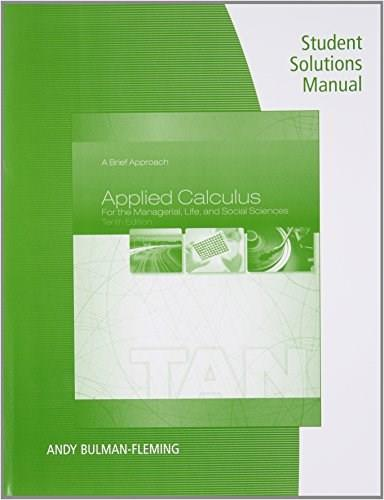 Applied Calculus for the Managerial, Life, and Social Sciences: A Brief Approach, by Tan, 10th Edition, Solutions Manual 9781285854953