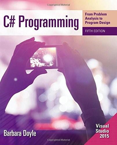C# Programming: From Problem Analysis to Program Design 5 9781285856872