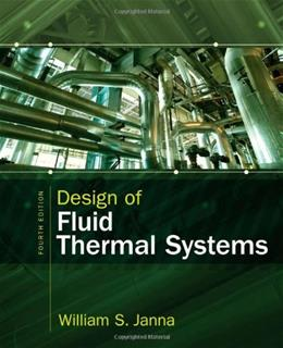 Design of Fluid Thermal Systems, by Janna, 4th Edition 9781285859651