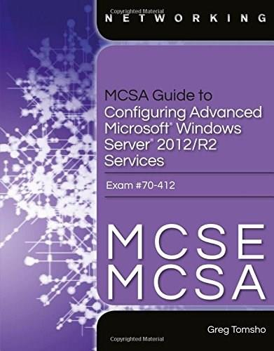 MCSA Guide to Configuring Advanced Microsoft Windows Server 2012 /R2 Services, Exam 70-412, by Tomsho BK w/CD 9781285863566