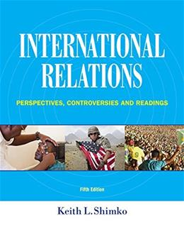 International Relations: Perspectives, Controversies and Readings, by Shimko, 5th Edition, 9781285865164