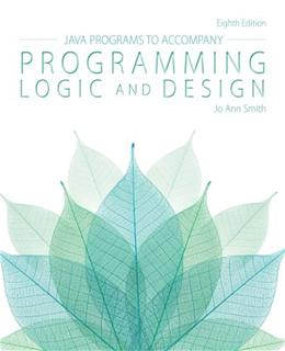 Java Programs for Programming Logic and Design, by Smith, 8th Edition 9781285867403