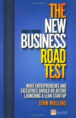 New Business Road Test: What Entrepreneurs and Executives Should Do Before Launching a Lean Start Up, by Mullins, 4th Edition 9781292003740