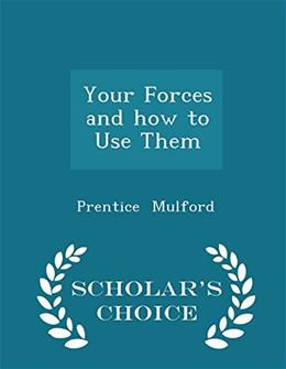 Your Forces and how to Use Them - Scholars Choice Edition 9781297258183