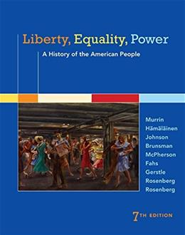 Liberty, Equality, Power: A History of the American People, by Murrin, 7th Edition 9781305084131