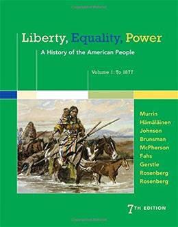 Liberty, Equality, Power: A History of the American People, by Murrin, 7th Edition. Volume 1: To 1877 9781305084148