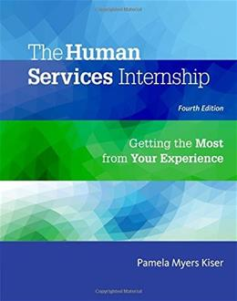 Human Services Internship: Getting the Most from Your Experience, by Kiser, 4th Edition 9781305087347