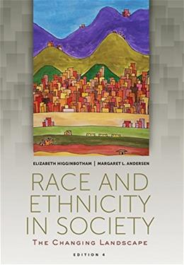 Race and Ethnicity in Society: The Changing Landscape, by Higginbotham, 4th Edition 9781305093898