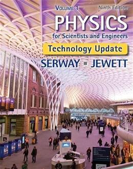 Physics for Scientists and Engineers: Tech Updated Version, by Serway, 9th Edition, Volume 1 9781305116405