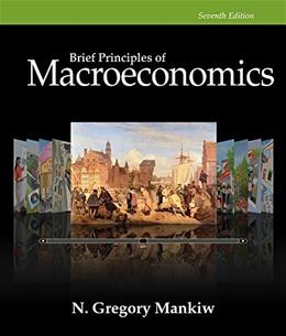 Brief Principles of Macroeconomics, by Mankiw, 7th Edition 7 PKG 9781305135338