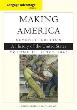 Making America, by Berkin, 7th Edition, Volume 2 Since 1865: A History of the United States 9781305251434