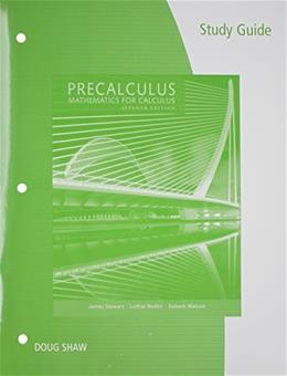 Precalculus: Mathematics for Calculus, by Stewart, 7th Edition, STUDY GUIDE 9781305253636