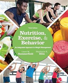 Nutrition, Exercise, and Behavior: An Integrated Approach to Weight Management, by Summerfield, 3rd Edition 9781305258778