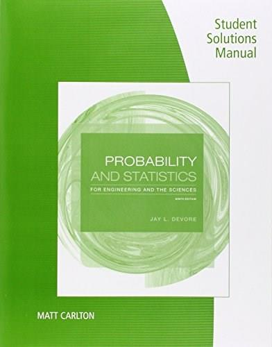 Probability and Statistics for Engineering and the Sciences, by Devore, 9th Edition, Student Solutions Manual 9781305260597