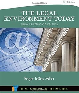 The Legal Environment Today - Summarized Case Edition: Business in its Ethical, Regulatory, E-Commerce, and Global Setting (Miller Business Law Today Family) 8 9781305262768
