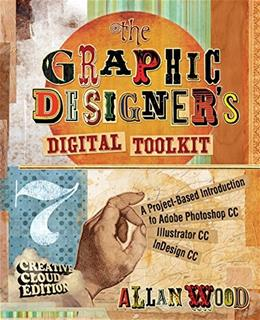 Graphic Designers Digital Toolkit: A Project Based Introduction to Adobe Photoshop Creative Cloud, Illustrator Creative Cloud and InDesign Creative Cloud, by Wood, 7th Edition 9781305263659