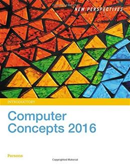 New Perspectives on Computer Concepts 2016, by Parsons, 18th Edition, Introductory 9781305387751