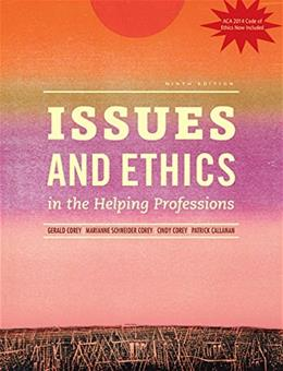 Issues and Ethics in the Helping Professions, Updated with 2014 ACA Codes (Book Only) 9 9781305389458
