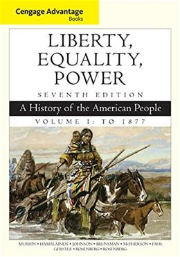 Liberty, Equality, Power: A History of the American People, by Murrin, 7th Edition, Volume 1: To 1877 9781305492882