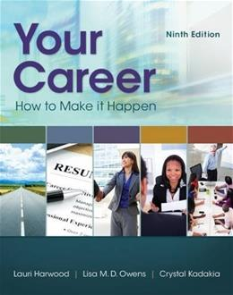 Your Career: How To Make It Happen, by Harwood, 9th Edition 9781305494831
