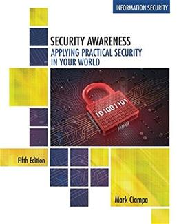 Security Awareness: Applying Practical Security in Your World, by Ciampa, 5th Edition 9781305500372