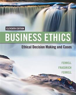 Business Ethics: Ethical Decision Making and Cases, by Ferrell, 11th Edition 9781305500846