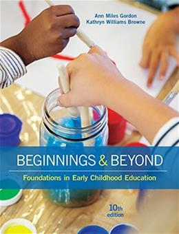 Beginnings and Beyond: Foundations in Early Childhood Education, by Gordon, 10th Edition 9781305500969