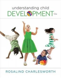 Understanding Child Development, by Charlesworth,10th Edition 9781305501034
