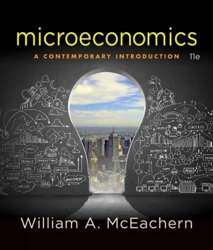 Microeconomics: A Contemporary Introduction, by McEachern, 11th Edition 9781305505537