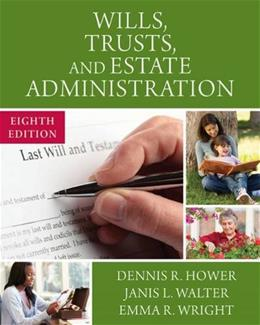 Wills, Trusts, and Estate Administration, by Hower, 8th Edition 9781305506251