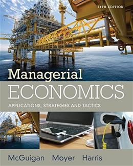 Managerial Economics: Applications, Strategies and Tactics, by McGuigan, 14th Edition 9781305506381
