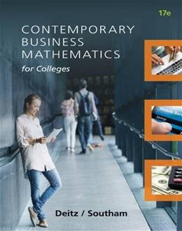 Contemporary Business Mathematics for Colleges, by Deitz, 17th Edition 9781305506688