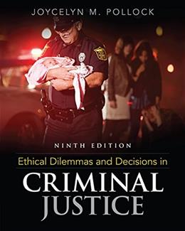 Ethical Dilemmas and Decisions in Criminal Justice 9 9781305577374