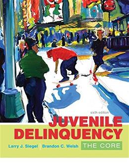 Juvenile Delinquency: The Core, by Siegel, 6th Edition 9781305577411